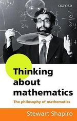 Thinking About Mathematics : The Philosophy of Mathematics - Stewart Shapiro