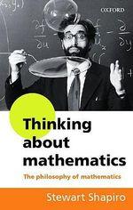 Thinking About Mathematics : The Philosophy of Mathematics - Stewart Shapiro