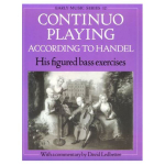 Continuo Playing According to Handel : His Figured Bass Exercises. with a Commentary