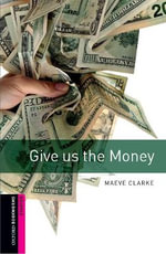 Give Us the Money : 250 Headwords - Maeve Clarke