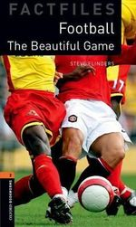 Factfiles : The Beautiful Game: 700 Headwords - Steve Flinders