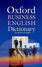Oxford Business English Dictionary for Learners of English : DICTIONARIES INTERMEDIATE TO ADVANCED