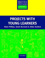 Projects with Young Learners : Resource Books For Teachers - Diane Phillips
