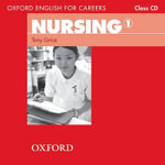 Oxford English for Careers : Nursing 1: Class Audio CD - Tony Grice