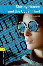 Oxford Bookworms Library : Stage 1: Shirley Homes and the Cyber Thief - Jennifer Bassett
