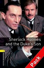 Oxford Bookworms Library : Stage 1: Sherlock Holmes and the Duke's Son Audio CD Pack - Jennifer Bassett