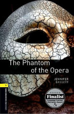 The Oxford Bookworms Library : Stage 1: the Phantom of the Opera: 400 Headwords - Jennifer Bassett