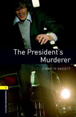 The Oxford Bookworms Library : Stage 1: The President's Murderer: 400 Headwords - Jennifer Bassett