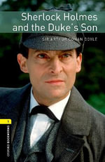 Oxford Bookworms Library : Stage 1: Sherlock Holmes and the Duke's Son: 400 Headwords - Sir Arthur Conan Doyle