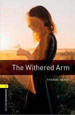 The Oxford Bookworms Library : Stage 1: The Withered Arm: 400 Headwords - Thomas Hardy