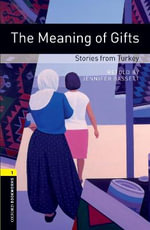 The Oxford Bookworms Library : Stage 1: The Meaning of Gifts: Stories from Turkey - Jennifer Bassett