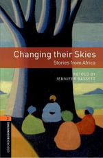 Oxford Bookworms Library : Changing Their Skies: Stories from Africa: World Stories - Jennifer Bassett