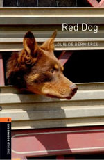 Oxford Bookworms Library : Stage 2: Red Dog: 700 Headwords - Louis de Bernieres