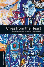Oxford Bookworms Library : Stage 2: Cries from the Heart: Stories from Around the World - Jennifer Bassett