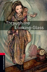 Oxford Bookworms Library : Stage 3: Through the Looking-Glass: 1000 Headwords - Lewis Carroll