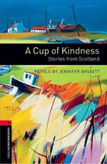 Oxford Bookworms Library : Stage 3: A Cup of Kindness: Stories from Scotland - Jennifer Bassett