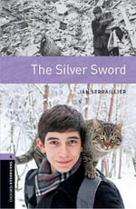 Oxford Bookworms Library : Stage 4: The Silver Sword: 1400 Headwords - Ian Serrailler