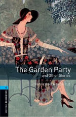 Oxford Bookworms Library : Stage 5: The Garden Party and Other Stories: 1800 Headwords - Katherine Mansfield