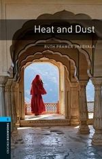 Oxford Bookworms Library : Stage 5: Heat and Dust: 1800 Headwords - Ruth Prawer Jhabvala