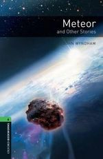 Oxford Bookworms Library : Stage 6: Meteor and Other Stories - John Wyndham