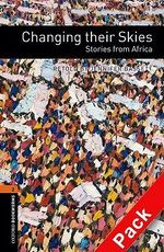 Oxford Bookworms Library : Stage 2: Changing Their Skies: Stories from Africa Audio CD Pack: 700 Headwords - Jennifer Bassett
