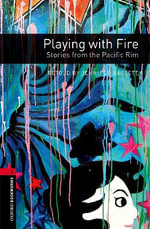 Oxford Bookworms Library : Stage 3: Playing with Fire: Stories from the Pacific Rim: 100 Headwords - Jennifer Bassett