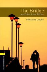 The Oxford Bookworms Library : Stage 1: The Bridge and Other Love Stories Audio CD Pack - Christine Lindop
