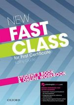 New Fast Class: Student's Book and Online Workbook: Student's Book and Online Workbook : Cambridge English: First (FCE) Exam Course with Supported Practice Online - Kathy Gude