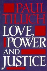 Love, Power, and Justice : Ontological Analysis and Ethical Applications - TILLICH