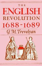 The English Revolution 1688-1689 : Galaxy Books - G. M. Trevelyan