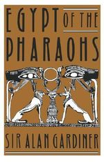 Egypt of the Pharaohs : An Introduction - A. H. Gardiner