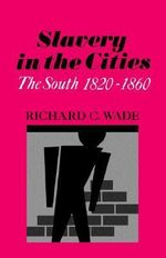 Slavery in the Cities : The South, 1820-60 - Richard C. Wade