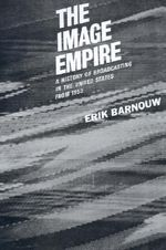 A History of Broadcasting in the United States : The Image Empire: From 1953 Volum III - Erik Barnouw
