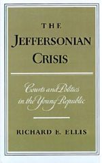The Jeffersonian Crisis : Courts and Politics in the Young Republic - Richard E. Ellis