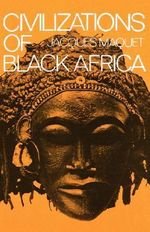 Civilizations of Black Africa - Jacques Jerome Pierre Maquet