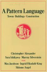A Pattern Language : Towns, Buildings, Construction - Christopher Alexander