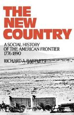 The New Country : A Social History of the American Frontier, 1776-1890 - BARTLETT