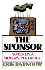 The Sponsor : Notes on a Modern Potentate - Erik Barnouw