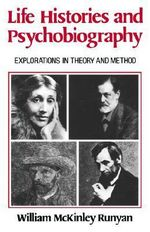 Life Histories and Psychobiography : Explorations in Theory and Method - William McKinley Runyan