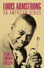 Louis Armstrong : An American Genius - James Lincoln Collier