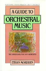 A Guide to Orchestral Music : The Handbook for Non-musicians - Ethan Mordden