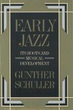 Early Jazz : Its Roots and Musical Development - Gunther Schuller