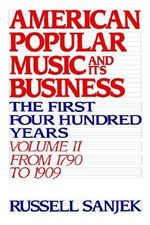 American Popular Music and Its Business : The First Four Hundred Years - From 1790 to 1909 - SANJECK