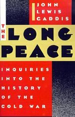 The Long Peace : Inquiries into the History of the Cold War - John Lewis Gaddis