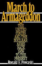 March to Armageddon : The United States and the Nuclear Arms Race, 1939 to the Present - POWASKI