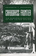 Crabgrass Frontier : The Suburbanization of the United States - Kenneth T. Jackson