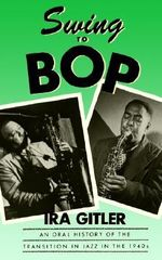 Swing to Bop : An Oral History of the Transition in Jazz in the 1940s - GITLER