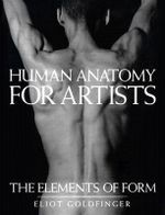 Human Anatomy for Artists : The Elements of Form - Eliot Goldfinger