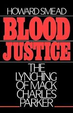 Blood Justice : The Lynching of Mack Charles Parker - Howard Smead