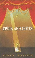 Opera Anecdotes - Ethan Mordden